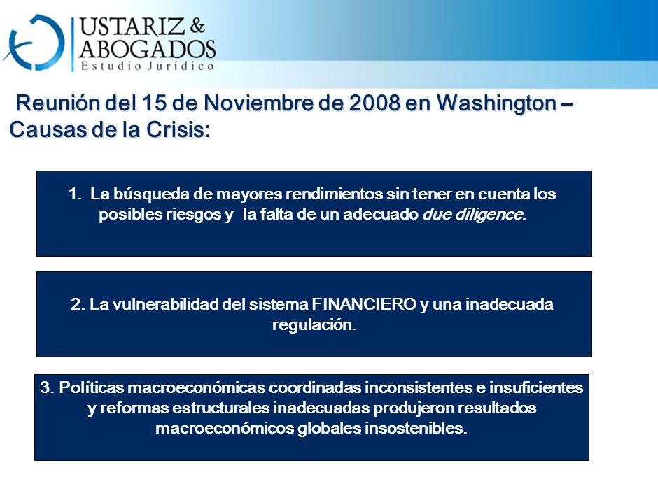 Reunión del 15 de Noviembre de 2008 en Washington – Causas de la Crisis: Reunión del 15 de Noviembre de 2008 en Washington – Causas de la Crisis: 1.La búsqueda de mayores rendimientos sin tener en cuenta los posibles riesgos y la falta de un adecuado due diligence.