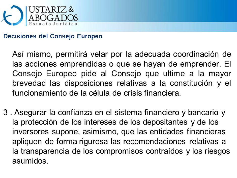 Decisiones del Consejo Europeo Así mismo, permitirá velar por la adecuada coordinación de las acciones emprendidas o que se hayan de emprender.
