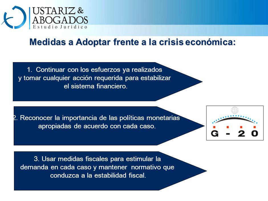 Medidas a Adoptar frente a la crisis económica: 1.Continuar con los esfuerzos ya realizados y tomar cualquier acción requerida para estabilizar el sistema financiero.