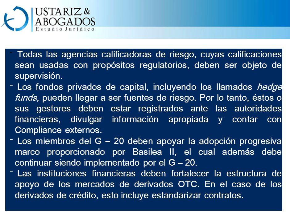 ⁻ Todas las agencias calificadoras de riesgo, cuyas calificaciones sean usadas con propósitos regulatorios, deben ser objeto de supervisión.