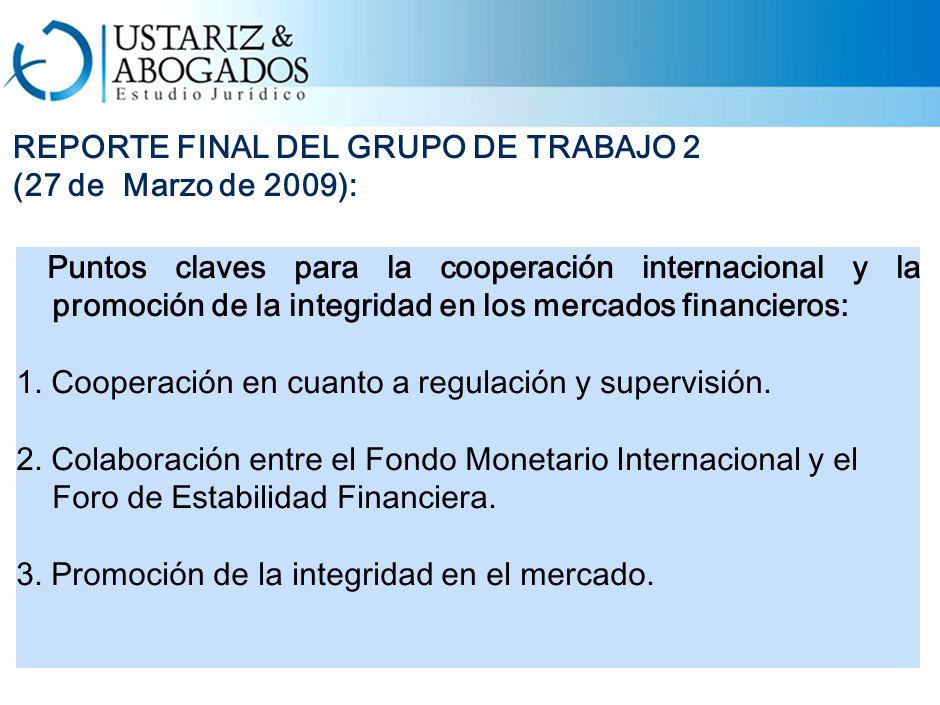 REPORTE FINAL DEL GRUPO DE TRABAJO 2 (27 de Marzo de 2009): Puntos claves para la cooperación internacional y la promoción de la integridad en los mercados financieros: 1.