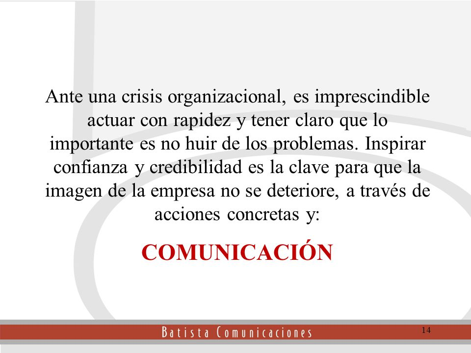 COMUNICACIÓN Ante una crisis organizacional, es imprescindible actuar con rapidez y tener claro que lo importante es no huir de los problemas.