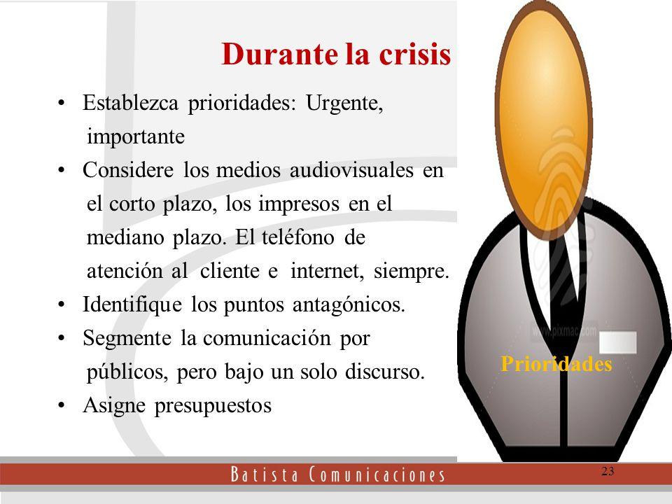 Durante la crisis Establezca prioridades: Urgente, importante Considere los medios audiovisuales en el corto plazo, los impresos en el mediano plazo.
