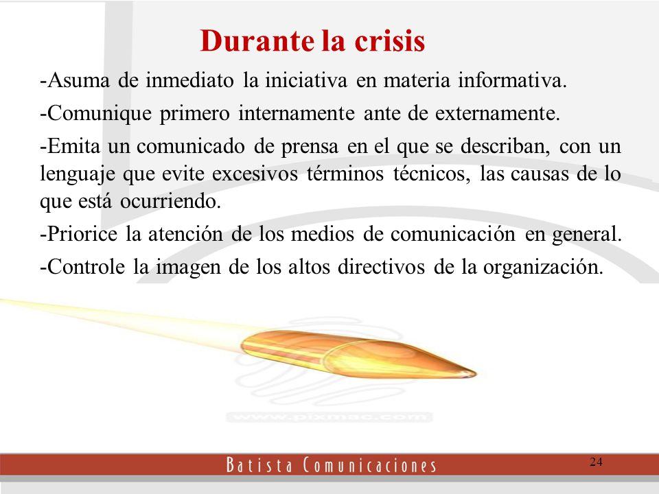 Durante la crisis -Asuma de inmediato la iniciativa en materia informativa.