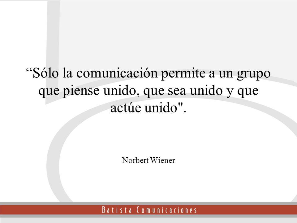 Sólo la comunicación permite a un grupo que piense unido, que sea unido y que actúe unido .