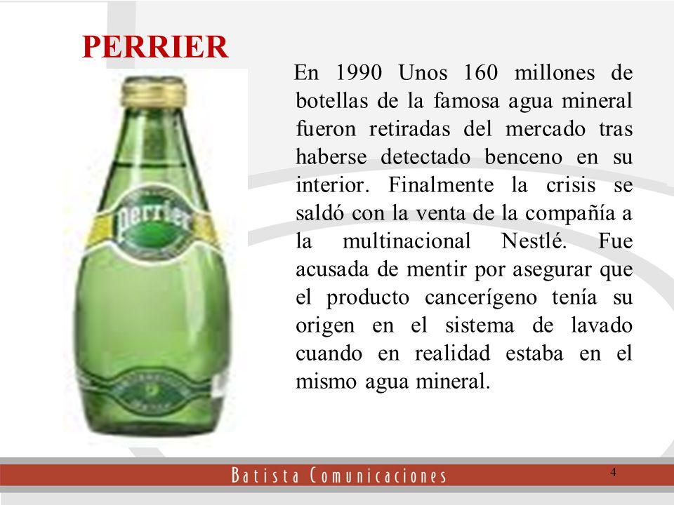 PERRIER En 1990 Unos 160 millones de botellas de la famosa agua mineral fueron retiradas del mercado tras haberse detectado benceno en su interior.