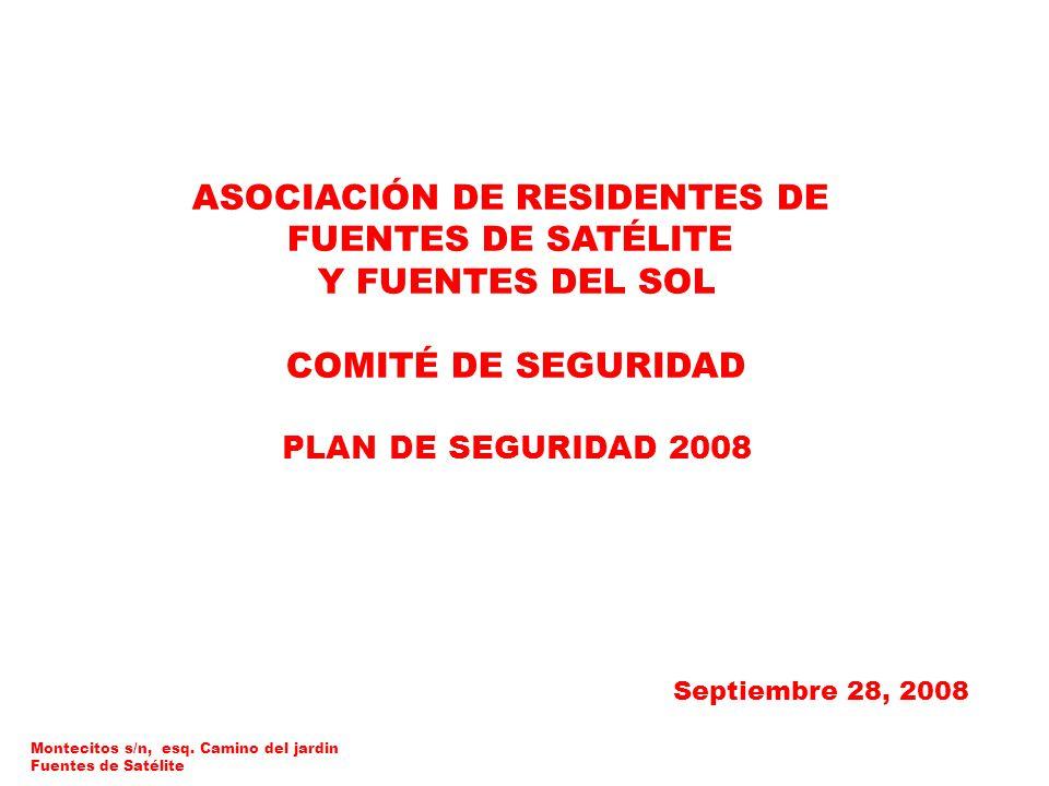 ASOCIACIÓN DE RESIDENTES DE FUENTES DE SATÉLITE Y FUENTES DEL SOL COMITÉ DE SEGURIDAD PLAN DE SEGURIDAD 2008 Septiembre 28, 2008 Montecitos s/n, esq.