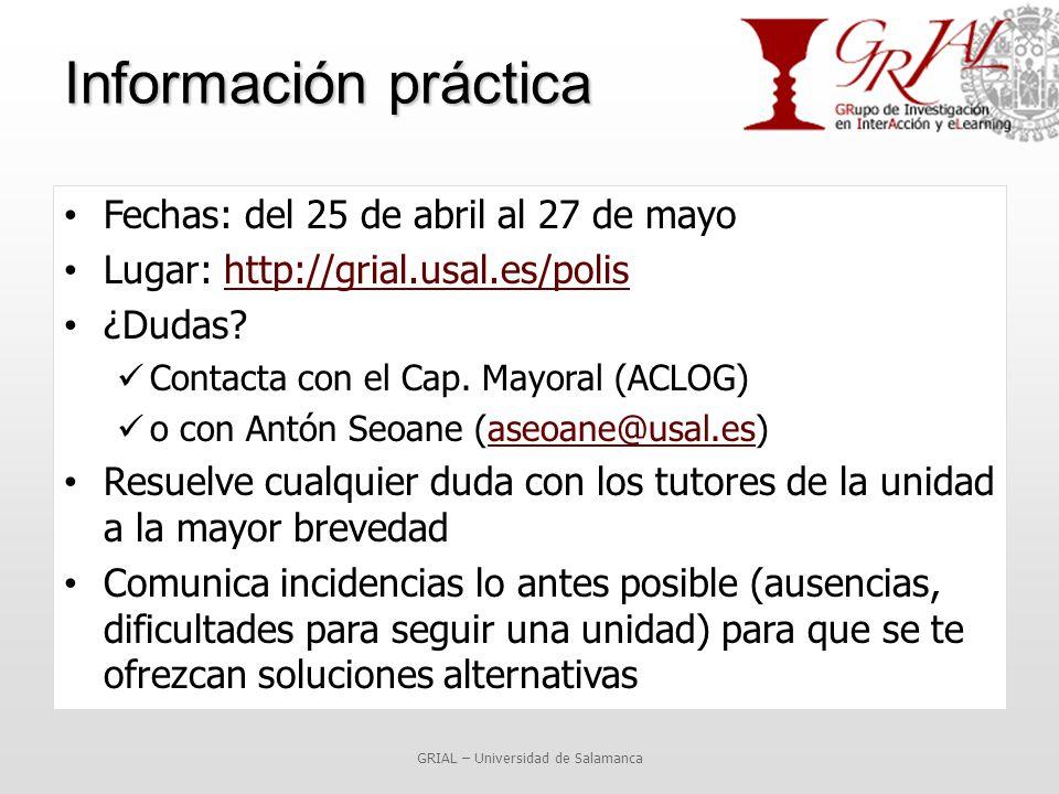 Información práctica Fechas: del 25 de abril al 27 de mayo Lugar: http://grial.usal.es/polishttp://grial.usal.es/polis ¿Dudas.