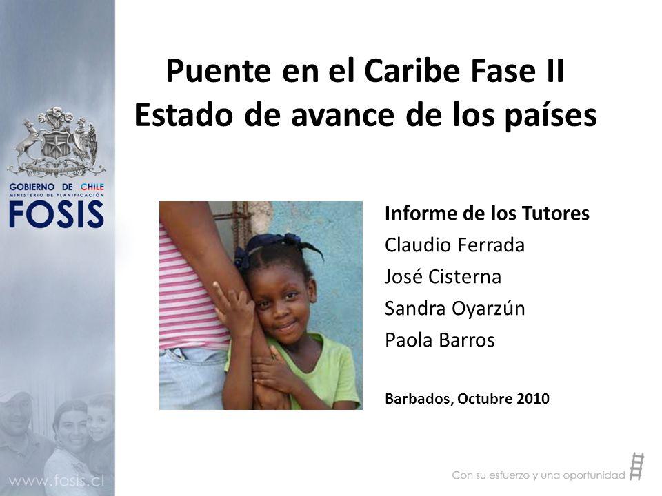 Puente en el Caribe Fase II Estado de avance de los países Informe de los Tutores Claudio Ferrada José Cisterna Sandra Oyarzún Paola Barros Barbados, Octubre 2010