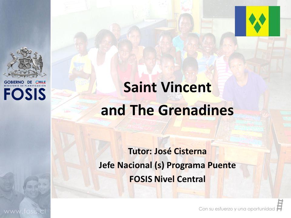 Saint Vincent and The Grenadines Tutor: José Cisterna Jefe Nacional (s) Programa Puente FOSIS Nivel Central