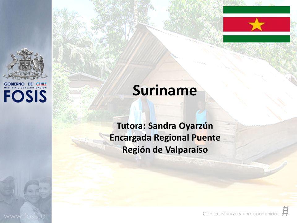 Suriname Tutora: Sandra Oyarzún Encargada Regional Puente Región de Valparaíso