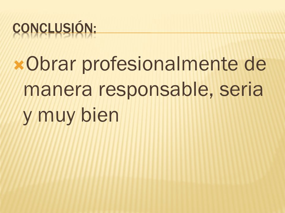  Obrar profesionalmente de manera responsable, seria y muy bien