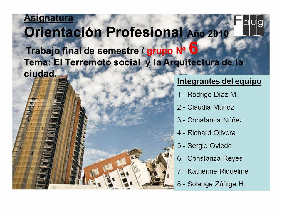 Asignatura Orientación Profesional Año 2010 Integrantes del equipo 1.- Rodrigo Díaz M.