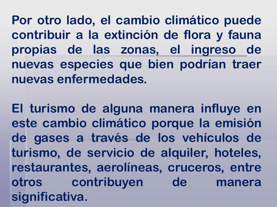 Por otro lado, el cambio climático puede contribuir a la extinción de flora y fauna propias de las zonas, el ingreso de nuevas especies que bien podrían traer nuevas enfermedades.