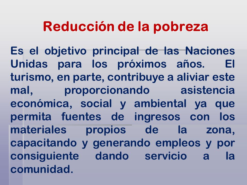 Reducción de la pobreza Es el objetivo principal de las Naciones Unidas para los próximos años.