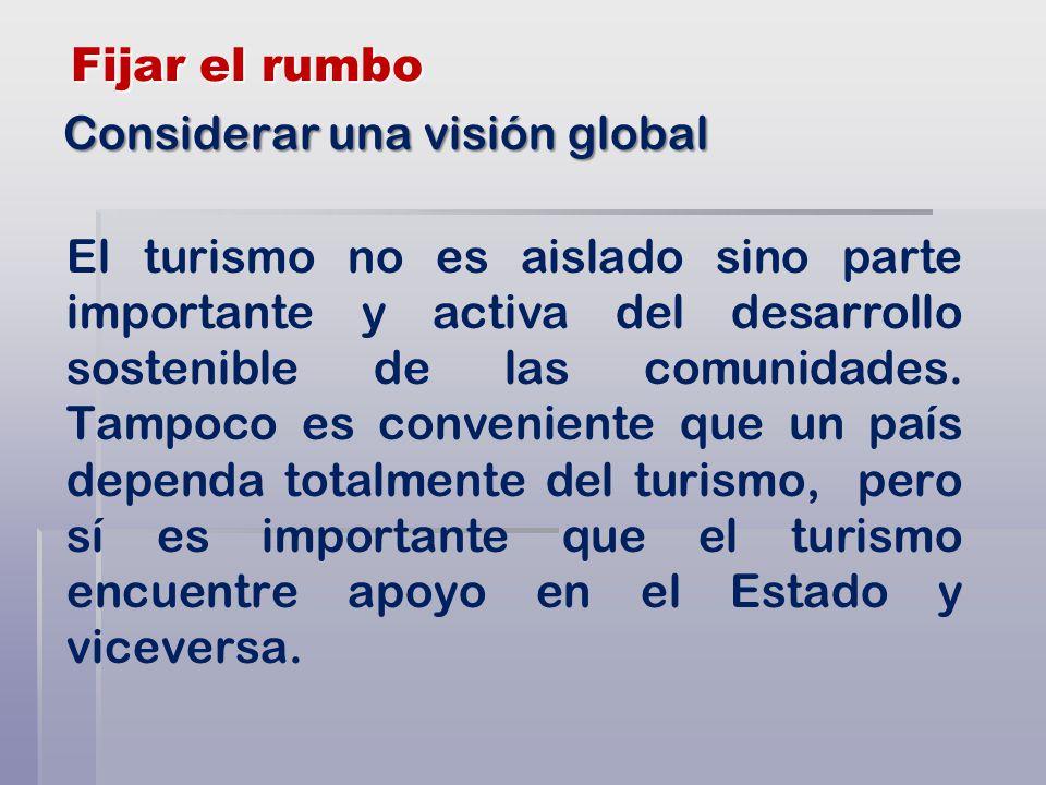 Fijar el rumbo El turismo no es aislado sino parte importante y activa del desarrollo sostenible de las comunidades.
