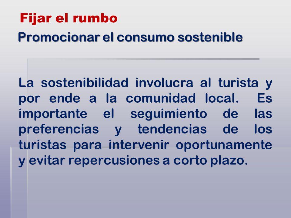 Fijar el rumbo La sostenibilidad involucra al turista y por ende a la comunidad local.