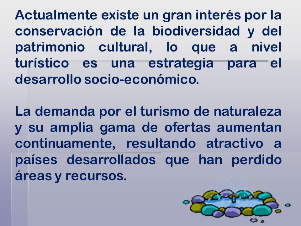 Actualmente existe un gran interés por la conservación de la biodiversidad y del patrimonio cultural, lo que a nivel turístico es una estrategia para el desarrollo socio-económico.