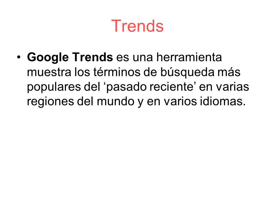 Trends Google Trends es una herramienta muestra los términos de búsqueda más populares del 'pasado reciente' en varias regiones del mundo y en varios idiomas.