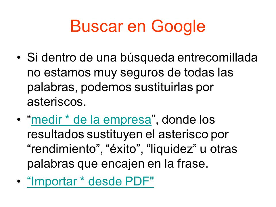 Buscar en Google Si dentro de una búsqueda entrecomillada no estamos muy seguros de todas las palabras, podemos sustituirlas por asteriscos.
