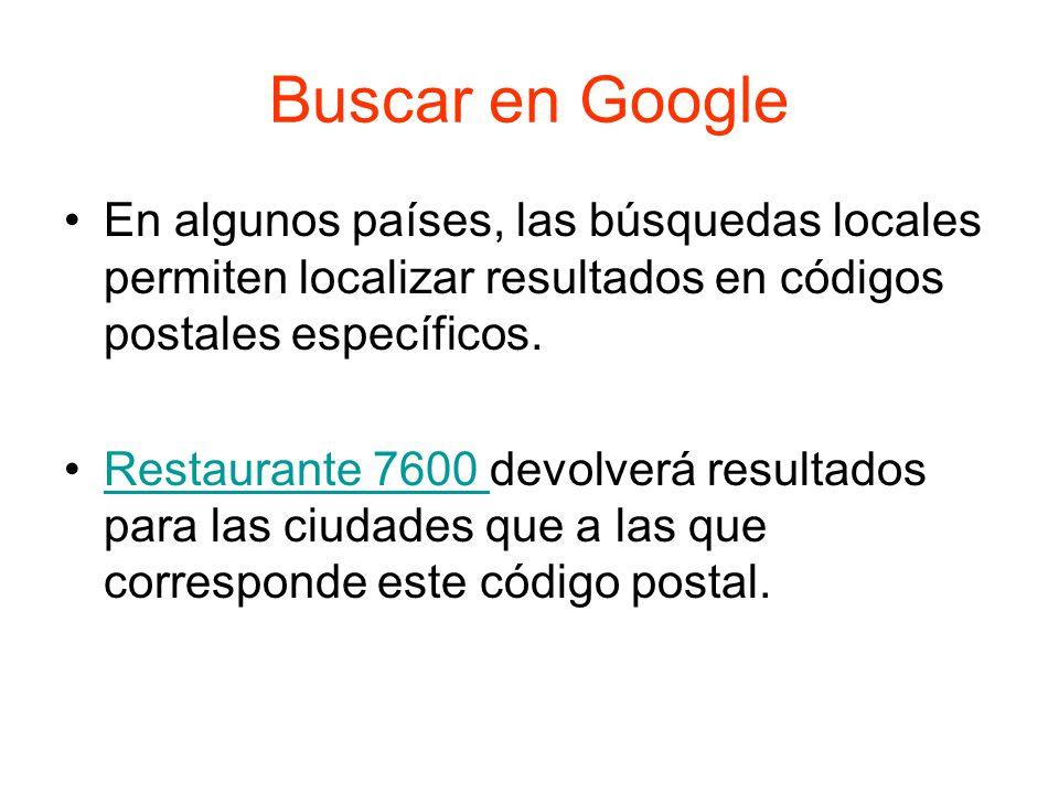 Buscar en Google En algunos países, las búsquedas locales permiten localizar resultados en códigos postales específicos.