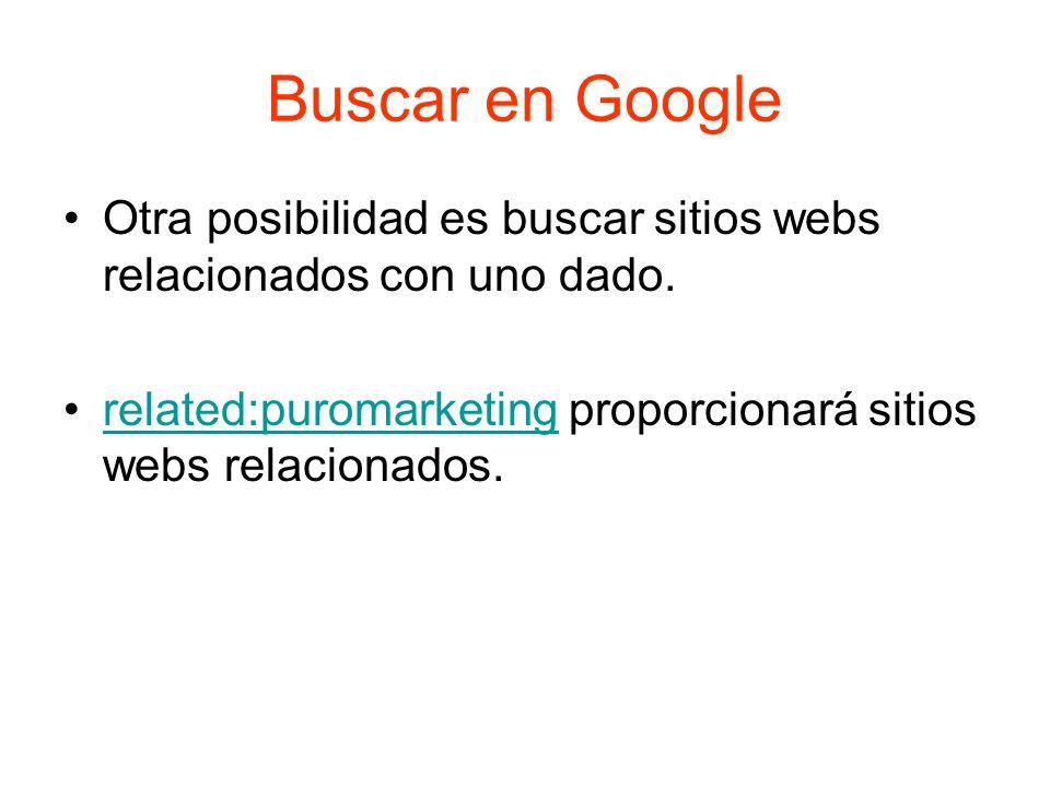 Buscar en Google Otra posibilidad es buscar sitios webs relacionados con uno dado.