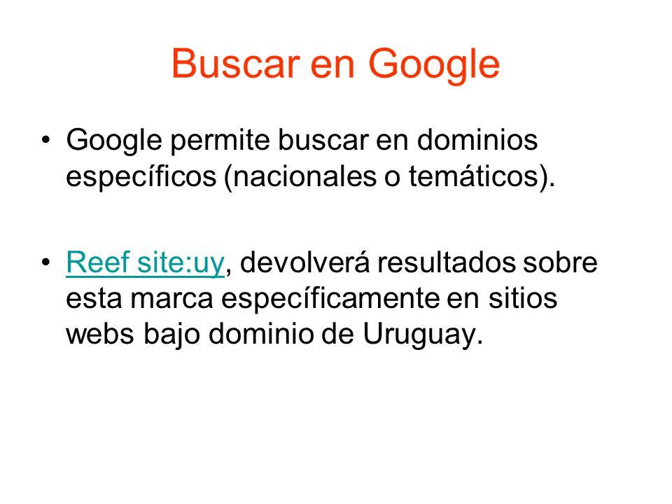 Buscar en Google Google permite buscar en dominios específicos (nacionales o temáticos).