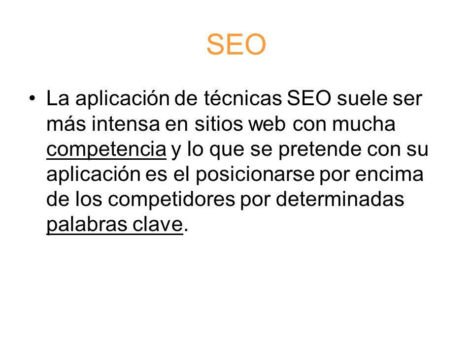 SEO La aplicación de técnicas SEO suele ser más intensa en sitios web con mucha competencia y lo que se pretende con su aplicación es el posicionarse por encima de los competidores por determinadas palabras clave.
