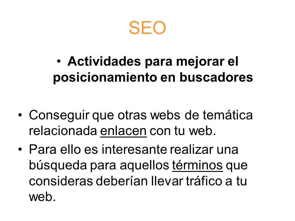 SEO Actividades para mejorar el posicionamiento en buscadores Conseguir que otras webs de temática relacionada enlacen con tu web.