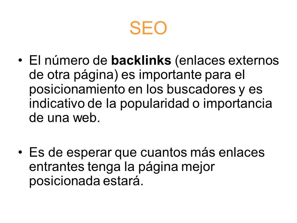 SEO El número de backlinks (enlaces externos de otra página) es importante para el posicionamiento en los buscadores y es indicativo de la popularidad o importancia de una web.