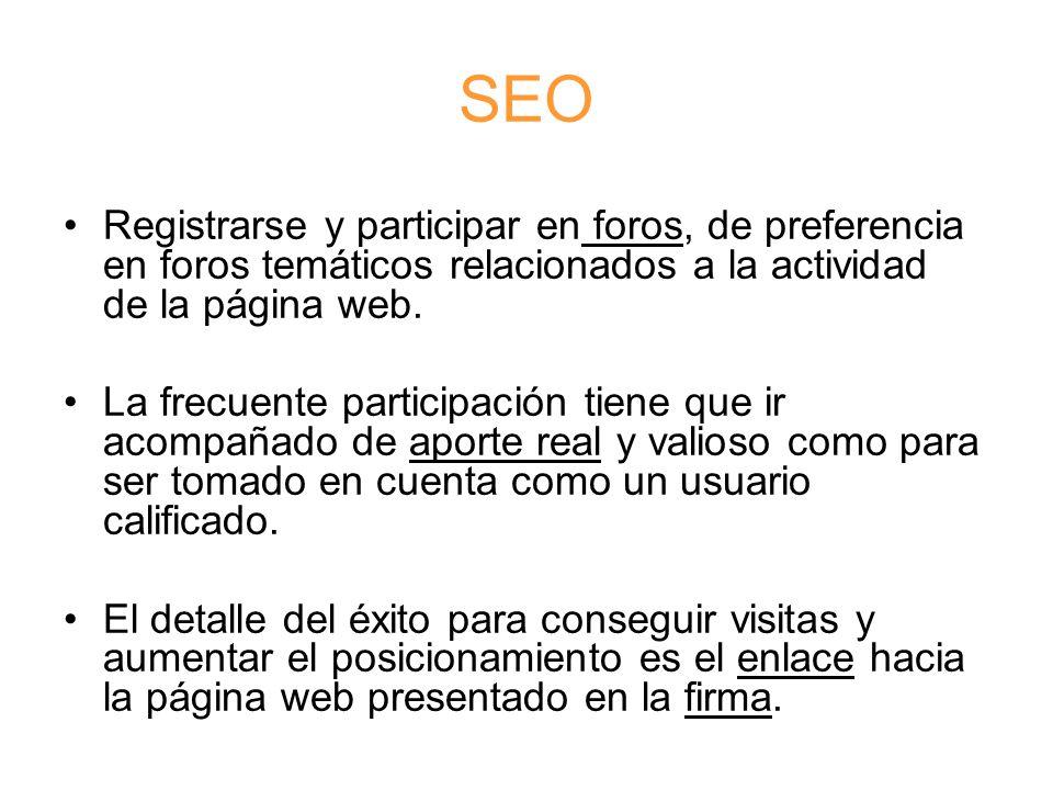 SEO Registrarse y participar en foros, de preferencia en foros temáticos relacionados a la actividad de la página web.