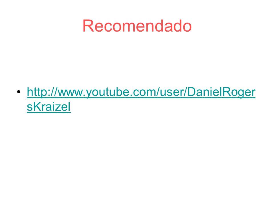 Recomendado http://www.youtube.com/user/DanielRoger sKraizelhttp://www.youtube.com/user/DanielRoger sKraizel