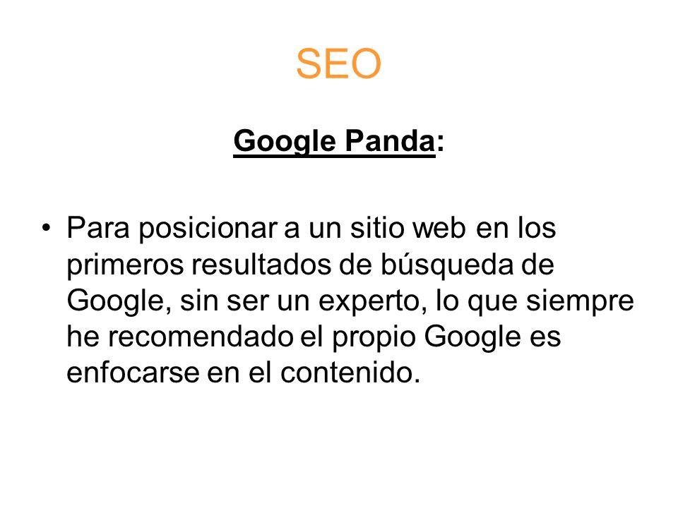 SEO Google Panda: Para posicionar a un sitio web en los primeros resultados de búsqueda de Google, sin ser un experto, lo que siempre he recomendado el propio Google es enfocarse en el contenido.