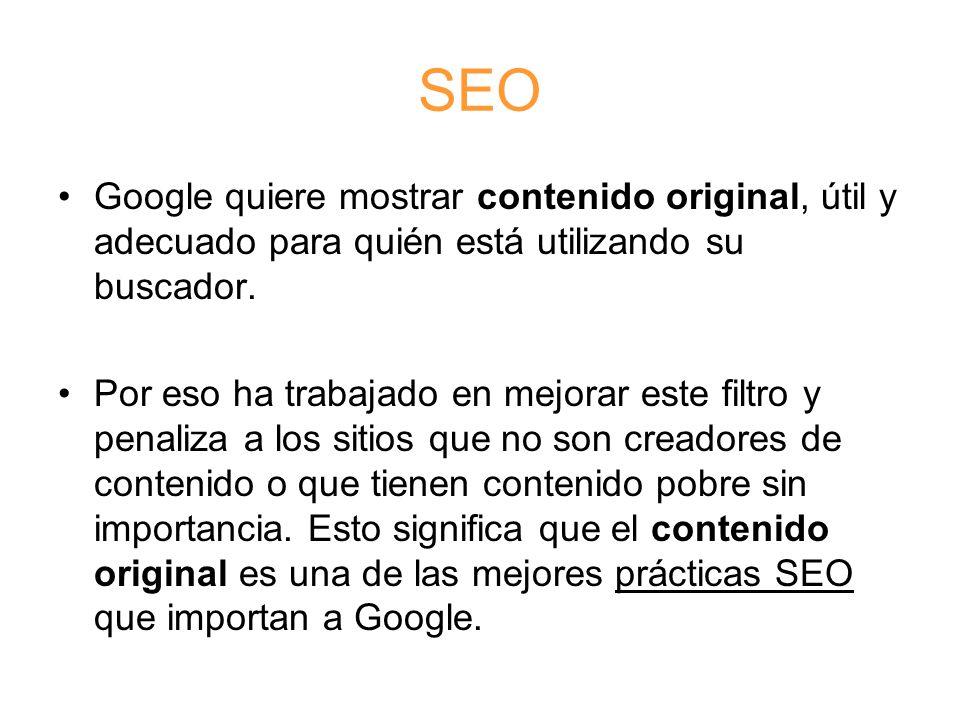 SEO Google quiere mostrar contenido original, útil y adecuado para quién está utilizando su buscador.