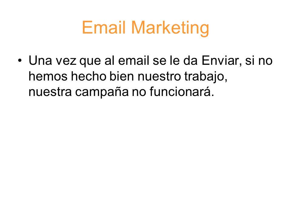 Email Marketing Una vez que al email se le da Enviar, si no hemos hecho bien nuestro trabajo, nuestra campaña no funcionará.