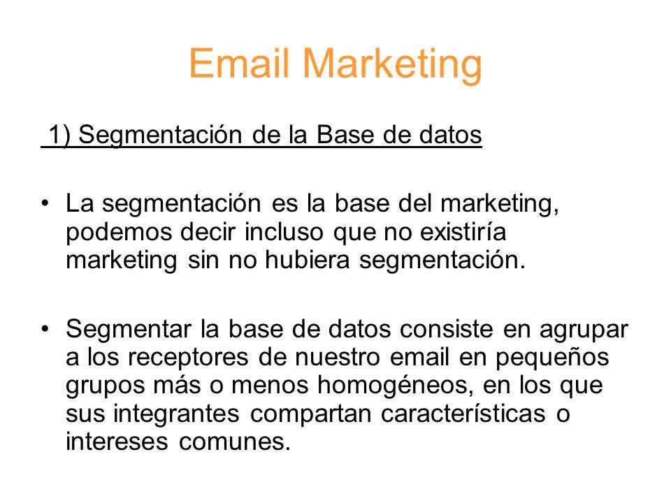 Email Marketing 1) Segmentación de la Base de datos La segmentación es la base del marketing, podemos decir incluso que no existiría marketing sin no hubiera segmentación.