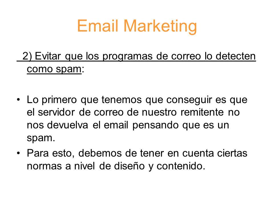 Email Marketing 2) Evitar que los programas de correo lo detecten como spam: Lo primero que tenemos que conseguir es que el servidor de correo de nuestro remitente no nos devuelva el email pensando que es un spam.