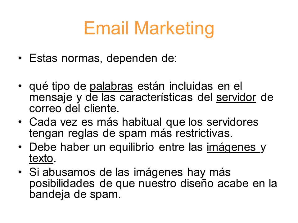 Email Marketing Estas normas, dependen de: qué tipo de palabras están incluidas en el mensaje y de las características del servidor de correo del cliente.