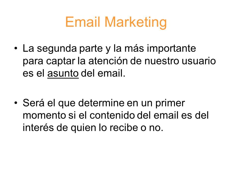Email Marketing La segunda parte y la más importante para captar la atención de nuestro usuario es el asunto del email.
