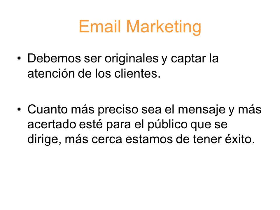 Email Marketing Debemos ser originales y captar la atención de los clientes.