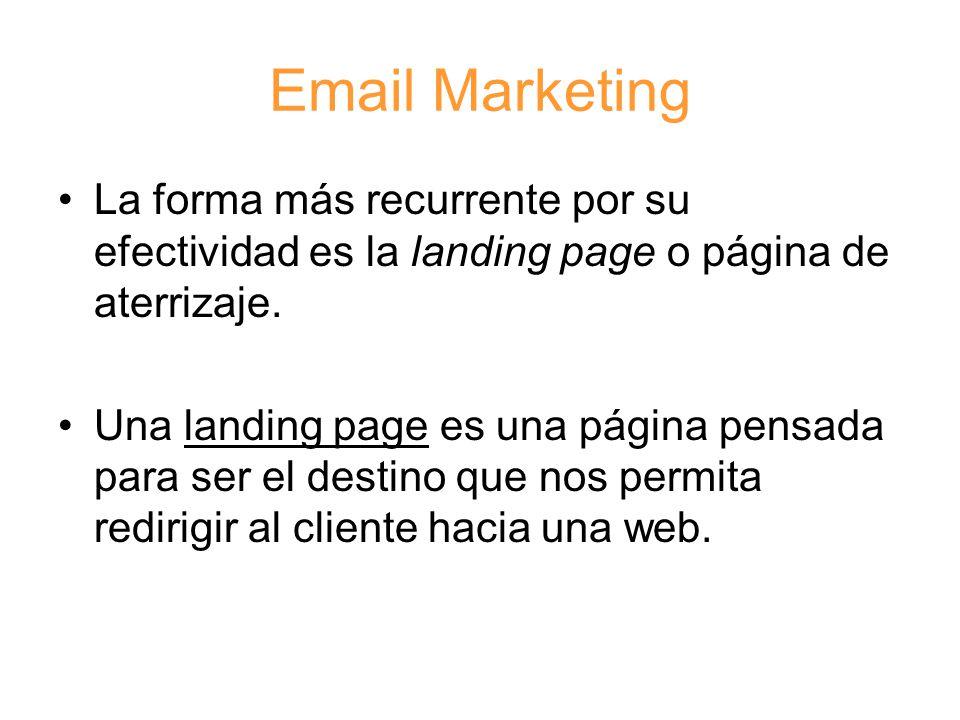 Email Marketing La forma más recurrente por su efectividad es la landing page o página de aterrizaje.