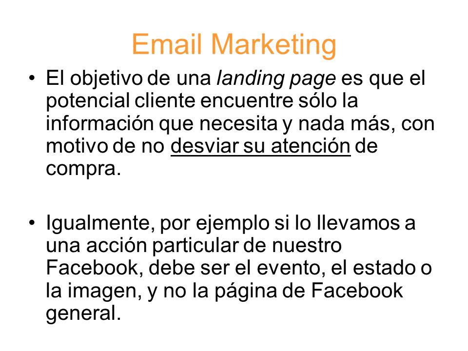 Email Marketing El objetivo de una landing page es que el potencial cliente encuentre sólo la información que necesita y nada más, con motivo de no desviar su atención de compra.