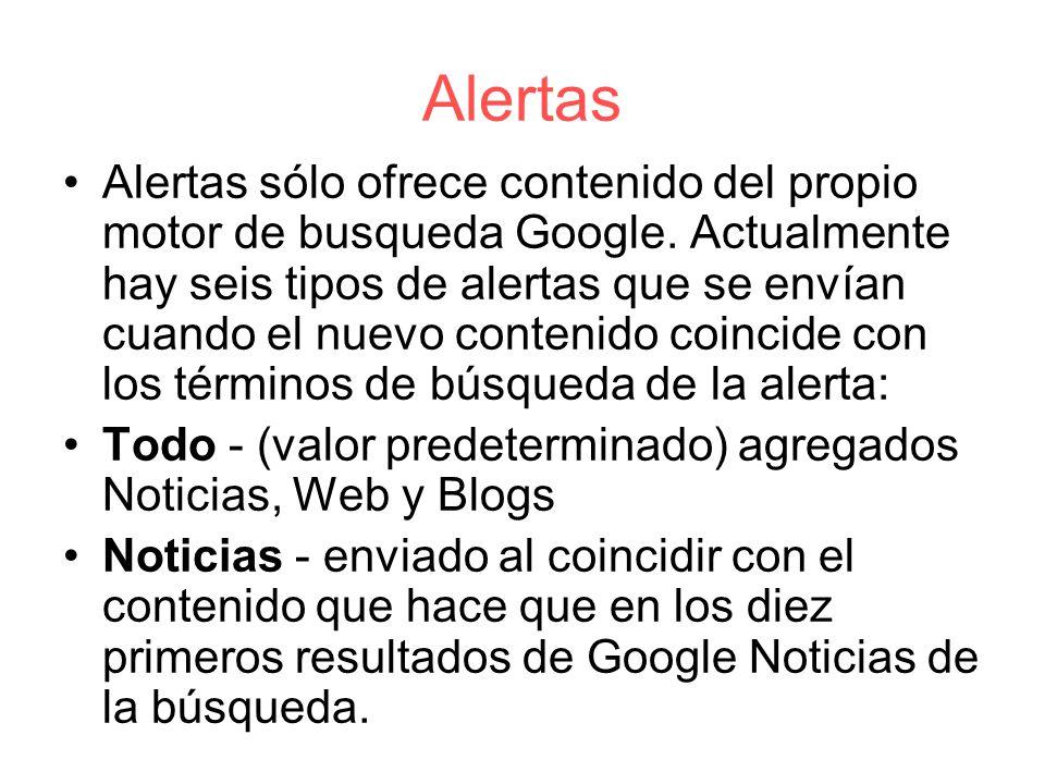 Alertas Alertas sólo ofrece contenido del propio motor de busqueda Google.