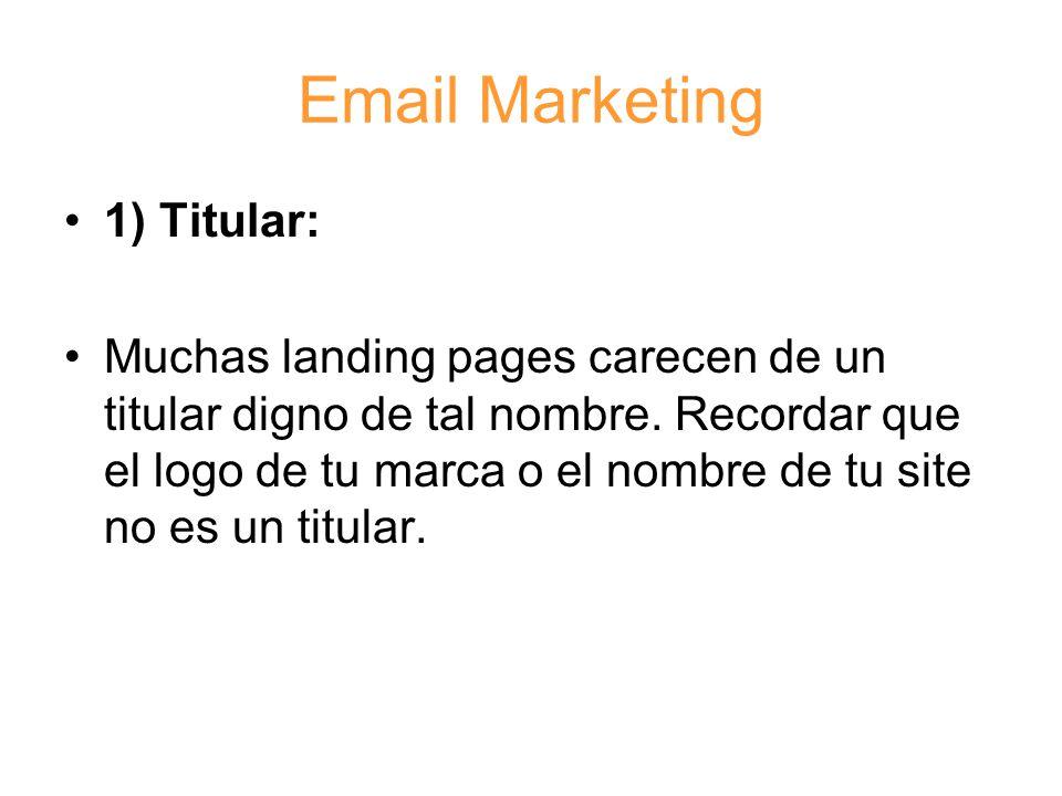Email Marketing 1) Titular: Muchas landing pages carecen de un titular digno de tal nombre.
