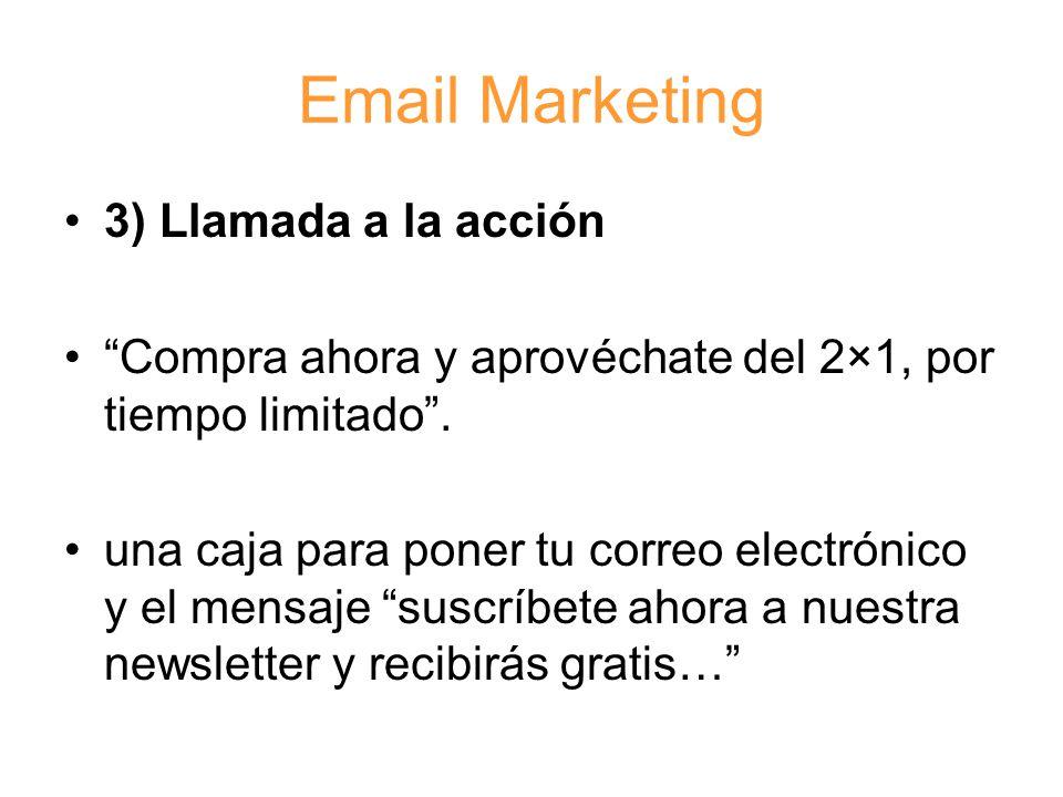 Email Marketing 3) Llamada a la acción Compra ahora y aprovéchate del 2×1, por tiempo limitado .