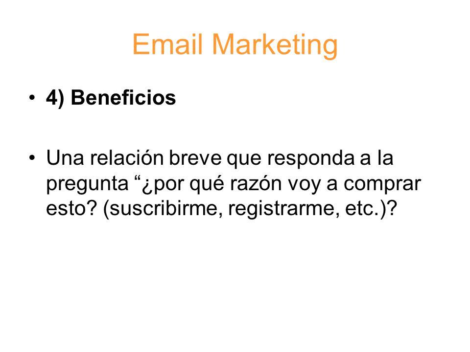 Email Marketing 4) Beneficios Una relación breve que responda a la pregunta ¿por qué razón voy a comprar esto.