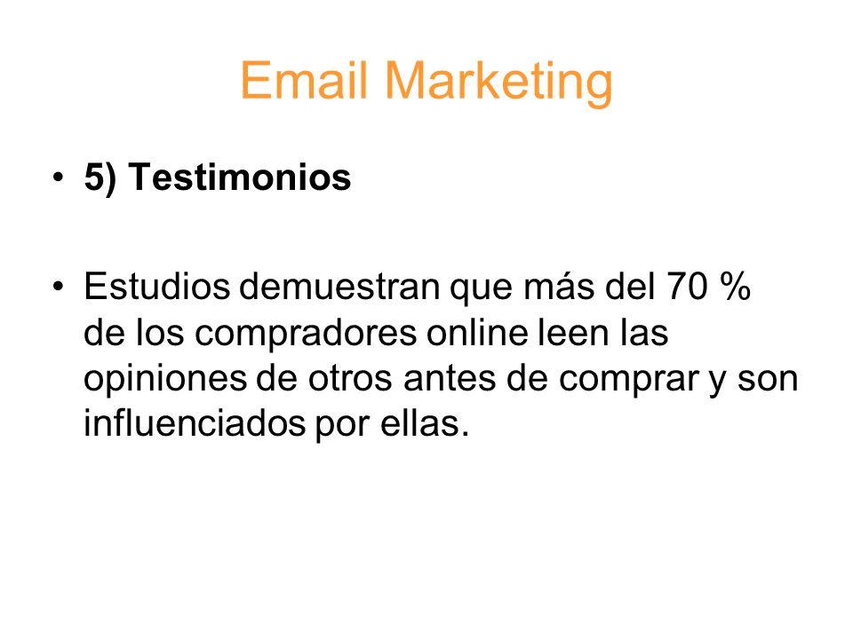 Email Marketing 5) Testimonios Estudios demuestran que más del 70 % de los compradores online leen las opiniones de otros antes de comprar y son influenciados por ellas.