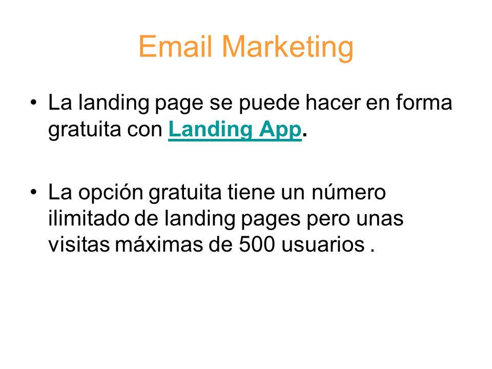 Email Marketing La landing page se puede hacer en forma gratuita con Landing App.Landing App La opción gratuita tiene un número ilimitado de landing pages pero unas visitas máximas de 500 usuarios.