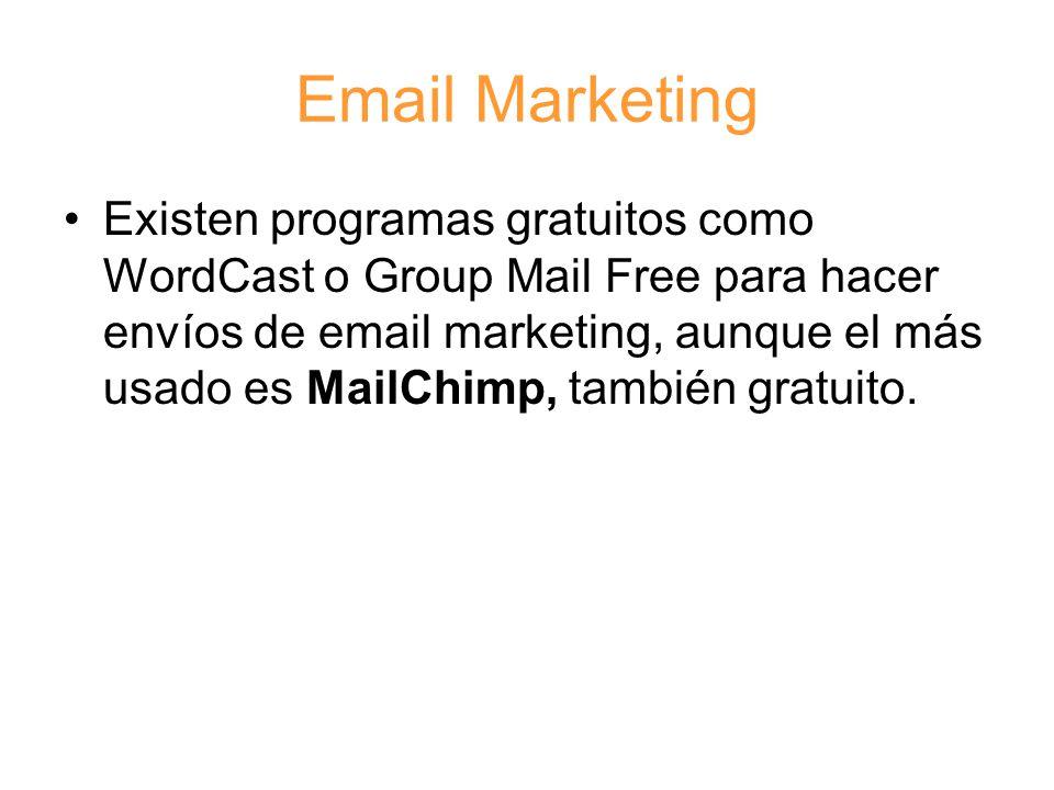 Email Marketing Existen programas gratuitos como WordCast o Group Mail Free para hacer envíos de email marketing, aunque el más usado es MailChimp, también gratuito.