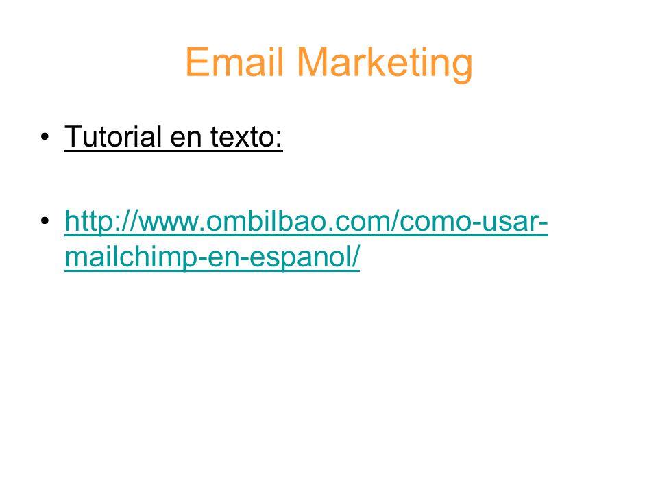 Email Marketing Tutorial en texto: http://www.ombilbao.com/como-usar- mailchimp-en-espanol/http://www.ombilbao.com/como-usar- mailchimp-en-espanol/